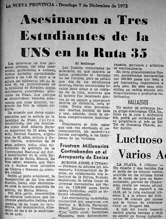 José Surace, Julio García y Gabriel Ganuza secuestrados el 6 de diciembre del 75 de la pensión estudiantil de Zapiola al 600, y hallados asesinados en cercanías de Villa Iris, en la ruta 35, con los cuerpos acribillados y con signos de haber sido torturados.
